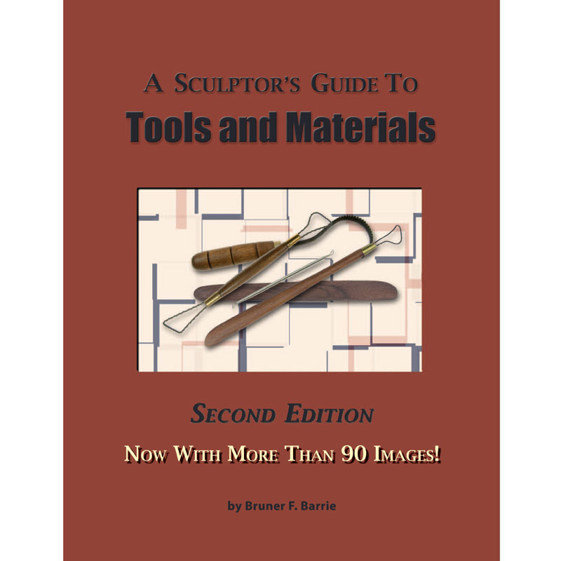 A Sculptors Guide to Tools and Materials Second Edition by Bruner F. Barrie