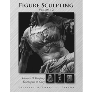 Figure Sculpting Volume 2: Gesture & Drapery Techniques in Clay by P. and C. Faraut