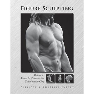 Figure Sculpting Volume 1: Planes & Construction Techniques in Clay by Philippe & Charisse Faraut