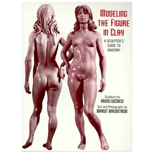 Modeling the Figure in Clay by Bruno Lucchesi and Margit Malmstrom