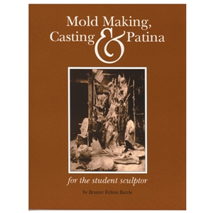 Mold Making, Casting and Patina by Bruner F. Barrie