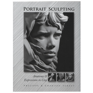 Portrait Sculpting: Anatomy and Expressions in Clay by Phillipe and Charisse Faraut